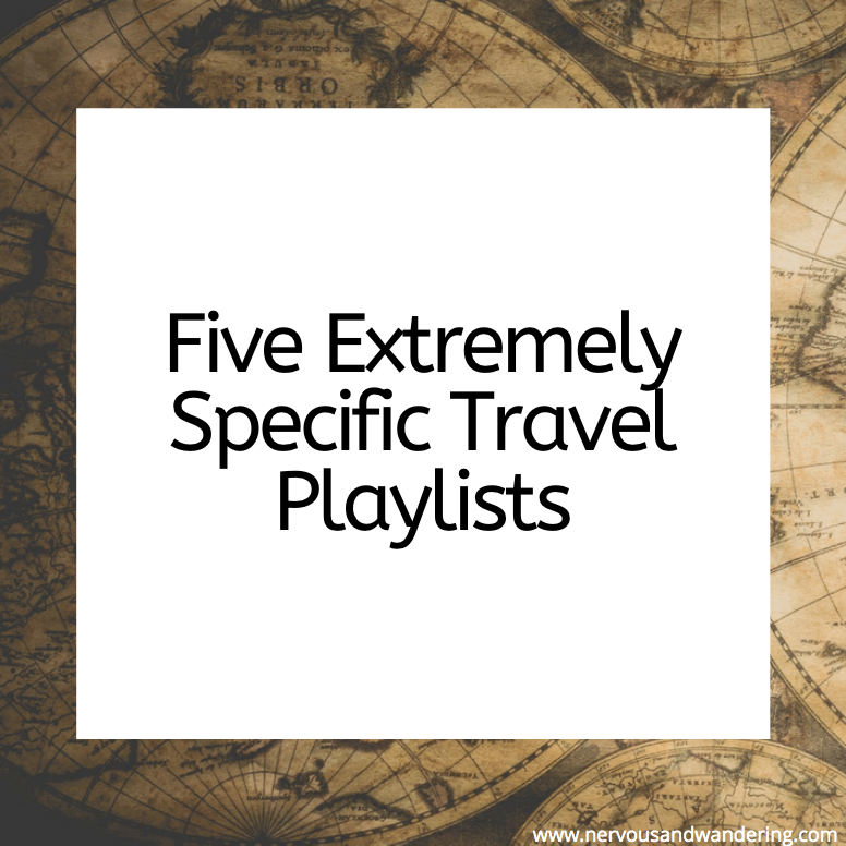 Five Extremely Specific Travel Playlists