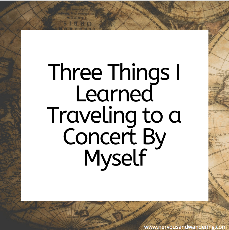 Three Things I Learned Traveling to A Concert By Myself
